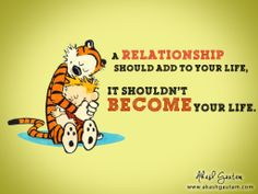 A relationship should add to your life. It shouldn't become your life! ~ Akash Gautam