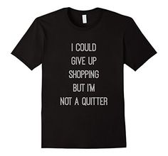 Men's I Can't Give Up Shopping Funny T Shirt For Shopahol... https://www.amazon.com/dp/B01M011NS0/ref=cm_sw_r_pi_dp_x_OC69xbHRGXVEN
