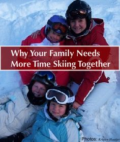 A weeklong ski vacation is better than a weekend for family bonding, learning to ski well, and getting off the slopes, too.