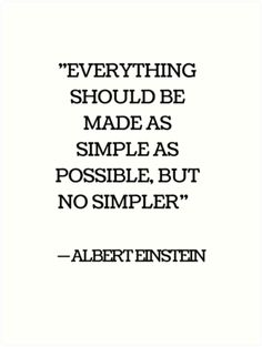 """""""EVERYTHING SHOULD BE MADE AS SIMPLE AS POSSIBLE BUT NO SIMPLER - ALBERT EINSTEIN"""" Art Prints - #inspirational #quotes on @Redbubble https://www.redbubble.com/people/ideasforartists/works/20899537-everything-should-be-made-as-simple-as-possible-but-no-simpler-albert-einstein?asc=u&p=art-print"""