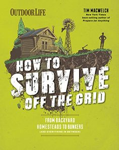 How to Survive Off the Grid: From Backyard Homesteads to Bunkers (and Everything in Between):   For anyone who has ever dreamed of leaving it all behind and heading for the hills, survival expert and three-time New York Times bestselling author, Tim MacWelch, makes that a reality with How to Survive Off the Grid. Concrete, useful hints cover everything from raising chickens in your urban backyard to going totally off the grid in your all-solar log cabin.<br /><br />A guide for the mode...