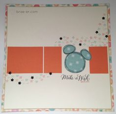Mickey Mouse Single Page Layouts - The Brae-er - cute use of the $2.95 stamp sets, and especially the Make A Wish stamp set.