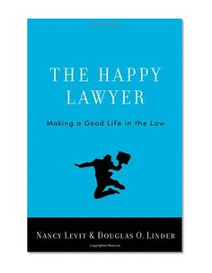 The Happy Lawyer: Making a Good Life in the Law by Nancy Levit, Douglas O. Linder