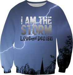 New at love and design today: Love and Design B... - click through http://loveanddesign.com/products/love-and-design-brand-i-am-the-storm-sweatshirt?utm_campaign=social_autopilot&utm_source=pin&utm_medium=pin