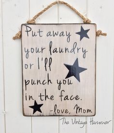 A personal favorite from my Etsy shop https://www.etsy.com/listing/262234530/laundry-wood-sign-wood-sign-sayings-mom