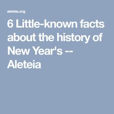 6 Little-known facts about the history of New Year's -- Aleteia