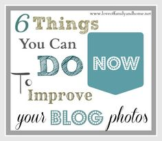 6 Things You Can Do NOW To Improve Your Blog Photos.... - Love of Family & Home