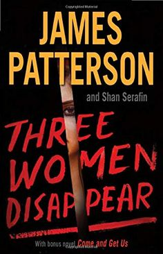 Three Women Disappear: With bonus novel Come and Get Us by James Patterson Book Club Books, New Books, Book Lists, Michael Bennett, Fictional Heroes, Free Novels, True Crime Books, James Patterson, Book Recommendations