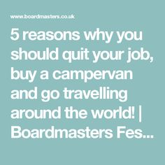 5 reasons why you should quit your job, buy a campervan and go travelling around the world! | Boardmasters Festival 2017
