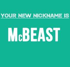 What Should Your Nickname Be? I got McBeast. Ay ay ay.