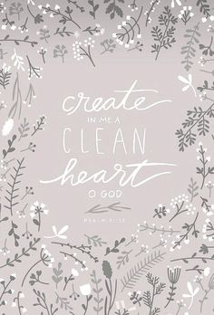 I love that it is God's work--creation of what formerly did not exist--a clean heart