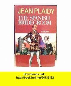 The Spanish Bridegroom (9780399107610) Eleanor Hibbert, Victoria Holt, Philippa Carr, Jean Plaidy , ISBN-10: 0399107614  , ISBN-13: 978-0399107610 ,  , tutorials , pdf , ebook , torrent , downloads , rapidshare , filesonic , hotfile , megaupload , fileserve