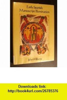 Early Spanish Manuscript Illumination (9780701122690) John Williams , ISBN-10: 0701122692  , ISBN-13: 978-0701122690 ,  , tutorials , pdf , ebook , torrent , downloads , rapidshare , filesonic , hotfile , megaupload , fileserve