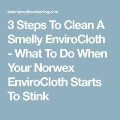 3 Steps To Clean A Smelly EnviroCloth - What To Do When Your Norwex EnviroCloth Starts To Stink