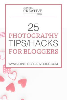join the creative side 25 photography tips/hacks for bloggers  Today my friend, we are going to talk about blog photography!