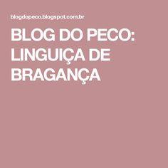 BLOG DO PECO: LINGUIÇA DE BRAGANÇA