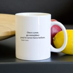 """""""Once a year, go someplace you've never been before"""" - Dalai Lama #mug #quote"""