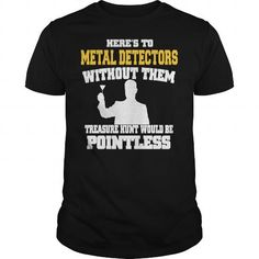 Cool and Awesome Toast To The Metal Detectors Shirt Hoodie