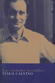 las ciudades invisibles. Italo Calvino Una serie de ralatos de viaje que Marco Polo hace a Kublai Kan, emperador de los tártaros. Una evocación atemporal de la ciudad NARRATIVA
