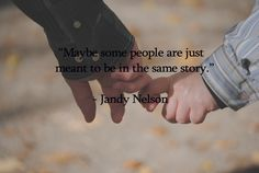 """:) Jandy Nelson - """"Maybe some people are just meant to be in the same story."""""""