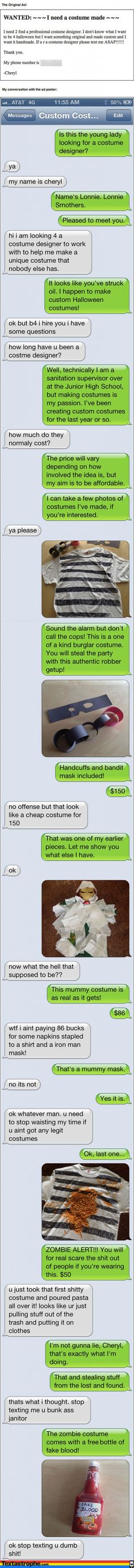 """Text Pranks: http://news.distractify.com/fun/bizarre/the-most-epic-text-pranks-of-all-time/?v=1 """"The Custom Costume"""" one is my favorite."""