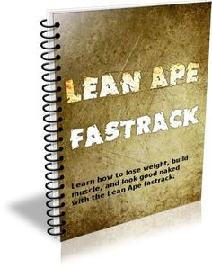 100 Steps To YOUR Perfect Body | Lean Ape: How To Lose Weight, Get Lean, Build Muscle and Look Good Naked gym-inspiration diet healthy-snacks workout-routine