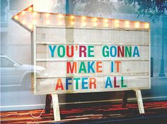 You're gonna make it after all :)