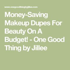 Money-Saving Makeup Dupes For Beauty On A Budget! - One Good Thing by Jillee
