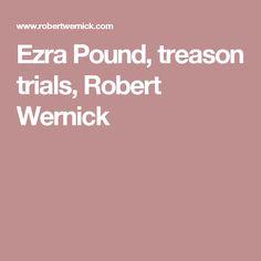 Ezra Pound, treason trials, Robert Wernick