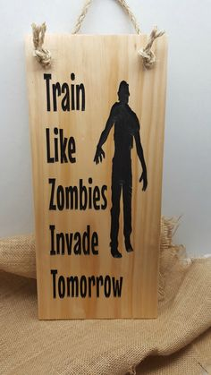 Train Like Zombies Invade Tomorrow Carved Wood Sign The - #ad