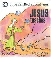 Christian Children's Book Review: Little Fish Books about Jesus: Jesus Teaches, Jesus Tells Some Stories, and Jesus and the Fisherman