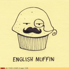 An english muffin, obviously.