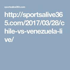 http://sportsalive365.com/2017/03/28/chile-vs-venezuela-live/