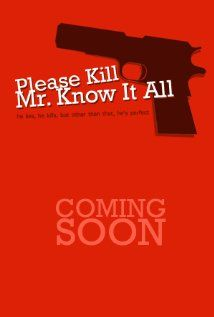Please Kill Mr. Know It All Movie Release Date: 14th Feb 2013, Director: Colin Carter, Sandra Feldman  Producer: Sandra Feldman, Language: English, Genere : Comedy, Crime, Romance