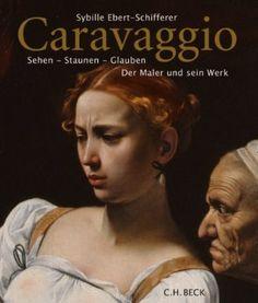 Caravaggio: Sehen - Staunen - Glauben: Amazon.de: Sybille Ebert-Schifferer: Bücher