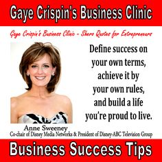 Gaye Crispin's Business Clinic -  Anne Sweeney - Shero Quotes - Define success on your own term, achieve it by your own rules, and build a life you're proud to live.