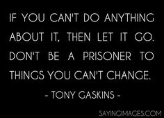 Tony Gaskins prisoner in your own house. Your own life. Also have the courage to never give up and if you don't like something then change it. Don't be a result, be the reason.