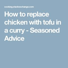 How to replace chicken with tofu in a curry - Seasoned Advice