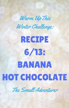 Hot Chocolate 6/13: Banana Hot Chocolate || The Small Adventurer