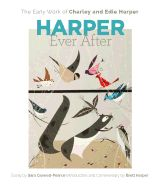 Harper Ever After: The Early Work of Charley and Edie Harper (by Charley Harper , Edie Harper , Sara Caswell-Pearce , Brett Harper)