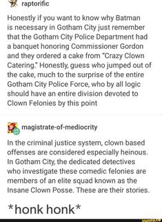 """Ii raptorific Honestly if you want to know why Batman is necessary in Gotham Cityjust remember that the Gotham City Police Department had a banquet honoring Commissioner Gordon and they ordered a cake from """"Crazy Clown Catering."""" Honestly, guess who jumped I Am Batman, Funny Batman, Gotham Batman, Gotham Villains, Batman Art, Batman Robin, Funny Comics, Superman, Nananana Batman"""