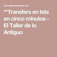 **Transfers en tela en cinco minutos - El Taller de lo AntiguO - ENSENA A DAR VUELTA IMAGENES CON LA COMPUTADORA - FACIL - INTERESANTE
