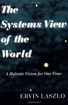 The Systems View of the World: A Holistic Vision for Our Time