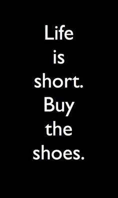 Life is short. Buy the shoes funny quotes quote girl shoes life life is short girl quotes This reminds me of Joy! Girl loves her shoes! Great Quotes, Quotes To Live By, Me Quotes, Funny Quotes, Inspirational Quotes, Motivational Quotes, Super Quotes, Epic Quotes, Simple Quotes