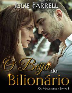 Julie Farrell - Série Os Magnatas - #1 - O Beijo do Bilionário (Revisado)  *Série independente. Cada livro é de um casal diferente.