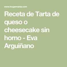 Receta de Tarta de queso o cheesecake sin horno - Eva Arguiñano