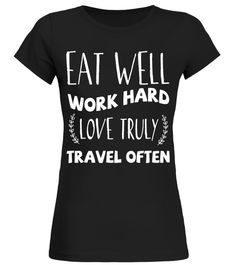 """# Eat Well Work Hard Love Truly Travel Often Tshirt Funny Slog .  Special Offer, not available in shops      Comes in a variety of styles and colours      Buy yours now before it is too late!      Secured payment via Visa / Mastercard / Amex / PayPal      How to place an order            Choose the model from the drop-down menu      Click on """"Buy it now""""      Choose the size and the quantity      Add your delivery address and bank details      And that's it!      Tags: Eat Well Work Hard…"""