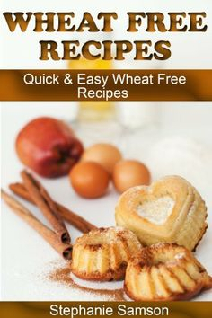 Wheat Free Recipes: Quick & Easy Wheat Free Recipes by Stephanie Samson, http://www.amazon.com/dp/B00HDKXGII/ref=cm_sw_r_pi_dp_ZI3Usb1EJ15YX