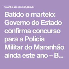 Batido o martelo: Governo do Estado confirma concurso para a Polícia Militar do Maranhão ainda este ano – Blog do Ebnilson