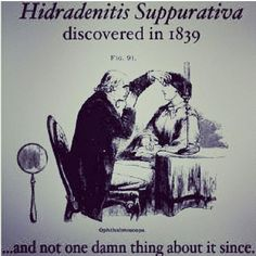 Its been how many years now? Where is the cure for Hidradenitis Suppurativa at?